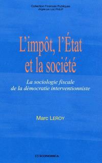 L'impôt, l'État et la société : la sociologie fiscale de la démocratie interventionniste