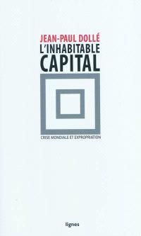 L'inhabitable capital : crise mondiale et expropriation