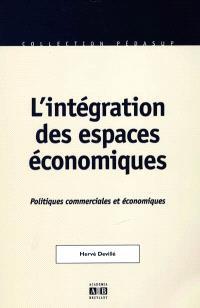 L'intégration des espaces économiques : politiques commerciales et économiques