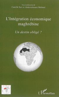 L'intégration économique maghrébine : un destin obligé ?