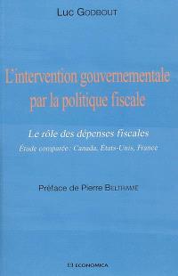 L'intervention gouvernementale par la politique fiscale : le rôle des dépenses fiscales : étude comparée Canada, Etats-Unis, France