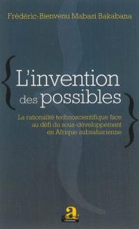 L'invention des possibles : la rationalité technoscientifique face au défi du sous-développement en Afrique subsaharienne