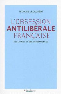 L'obsession antilibérale française : ses causes et ses conséquences
