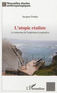 L'utopie réaliste : le renouveau de l'expérience coopérative
