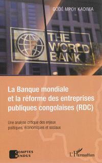 La Banque mondiale et la réforme des entreprises publiques congolaises (RDC) : une analyse critique des enjeux politiques, économiques et sociaux