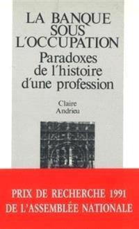 La Banque sous l'Occupation : paradoxes de l'histoire d'une profession, 1936-1946