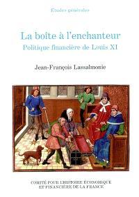 La boîte à l'enchanteur : politique financière de Louis XI