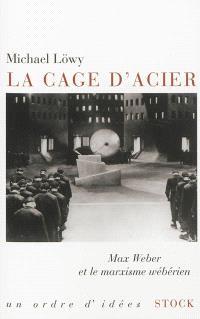 La cage d'acier : Max Weber et le marxisme wébérien