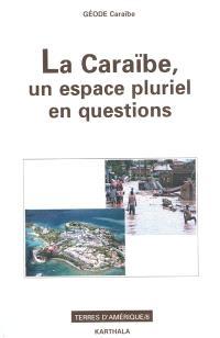 La Caraïbe, un espace pluriel en questions : au marqueur d'archipels, hommage au professeur Maurice Burac