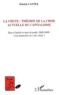 La chute : théorie de la crise actuelle du capitalisme : taux d'intérêt et taux de profit, 2000-2008, crise financière ou crise réelle ?