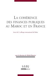 La cohérence des finances publiques au Maroc et en France : actes du 5e colloque international de finances publiques : Rabat, 9 et 10 septembre 2011