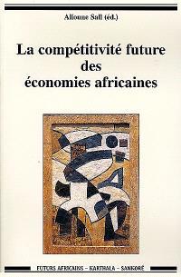 La compétitivité future des économies africaines : actes du forum de Dakar, mars 1999