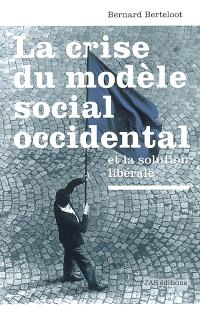 La crise du modèle social occidental et la solution libérale