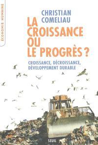 La croissance ou le progrès ? : croissance, décroissance, développement durable