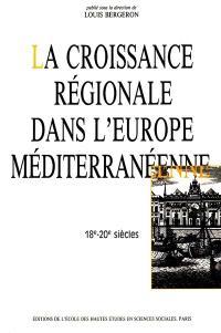 La Croissance régionale dans l'Europe méditerranéenne : XVIIIe-XXe siècle : actes