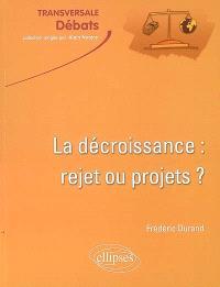 La décroissance : rejet ou projets ? : croissance et développement durable en question