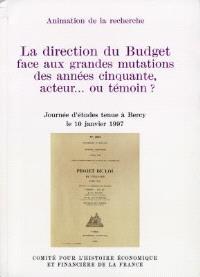 La direction du Budget face aux grandes mutations des années cinquante, acteur ou témoin ? : journée d'études tenue à Bercy le 10 janvier 1997