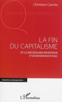 La fin du capitalisme : et la nécessaire invention d'un monde nouveau