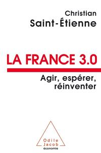 La France 3.0 : agir, espérer, réinventer