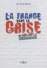 La France dans la crise : retrouver la croissance