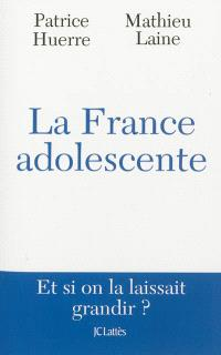 La France, éternelle adolescente : et si on la laissait grandir ?