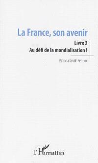 La France, son avenir. Volume 3, Au défi de la mondialisation !