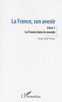 La France, son avenir. Volume 1, La France dans le monde