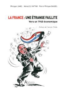 La France, une étrange faillite : vers un 1940 économique