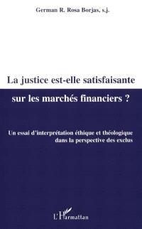 La justice est-elle satisfaisante sur les marchés financiers ? : un essai d'interprétation éthique et théologique dans la perspective des exclus