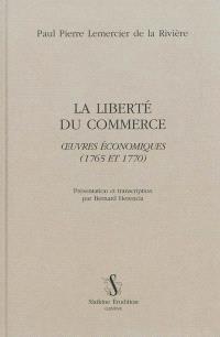 La liberté du commerce : oeuvres économiques (1765 et 1770)