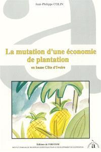 La Mutation d'une économie de plantation : en basse Côte-d'Ivoire