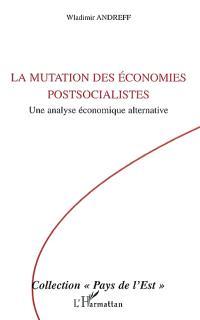 La mutation des économies postsocialistes : une analyse économique alternative