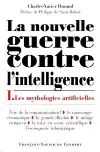 La nouvelle guerre contre l'intelligence. Volume 1, Les mythologies artificielles