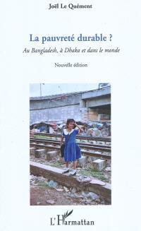 La pauvreté durable : au Bangladesh, à Dhaka et dans le monde