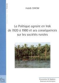 La politique agraire en Irak de 1920 à 1980 et ses conséquences sur les sociétés rurales