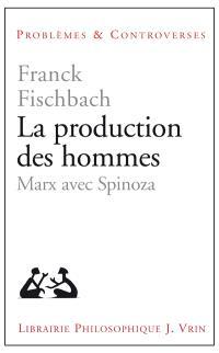 La production des hommes : Marx avec Spinoza
