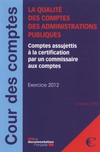 La qualité des comptes des administrations publiques : comptes assujettis à la certification par un commissaire aux comptes : exercice 2012