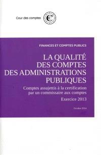 La qualité des comptes des administrations publiques : comptes assujettis à la certification par un commissaire aux comptes : exercice 2013