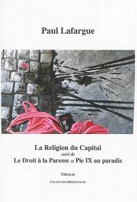 La religion du capital; Suivi de Le droit à la paresse; Pie IX au paradis