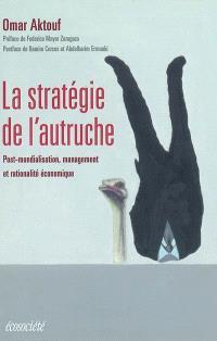La stratégie de l'autruche  : post-mondialisation, management et rationalité économique