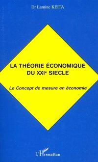 La théorie économique du XXIe siècle : le concept de mesure en économie