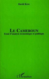 Le Cameroun : essai d'analyse économique et politique
