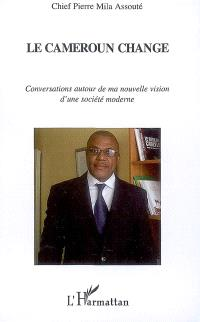 Le Cameroun change : conversations autour de ma nouvelle vision d'une société moderne