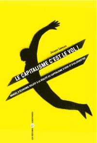 Le capitalisme c'est le vol : manuel d'économie relatif à la réalité du capitalisme...
