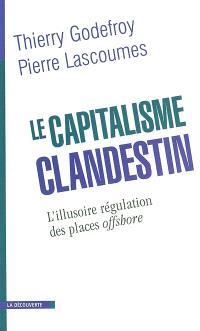 Le capitalisme clandestin : l'illusoire régulation des places offshore