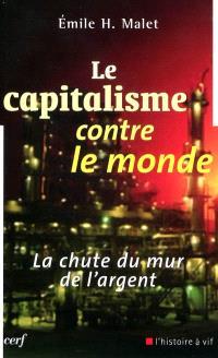 Le capitalisme contre le monde : la chute du mur de l'argent