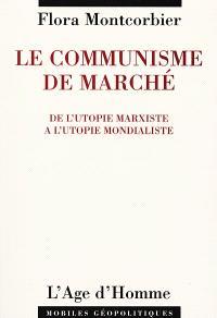 Le communisme de marché : de l'utopie marxiste à l'utopie mondialiste