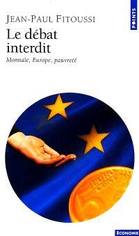 Le débat interdit : monnaie, Europe, pauvreté