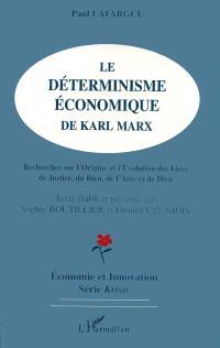 Le déterminisme économique de Karl Marx : recherches sur l'origine et l'évolution des idées de justice, du bien, de l'âme et de dieu