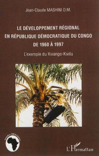 Le développement régional en République démocratique du Congo de 1960 à 1997 : l'exemple du Kwango-Kwilu